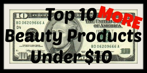 Top 10 MORE Beauty Products Under $10